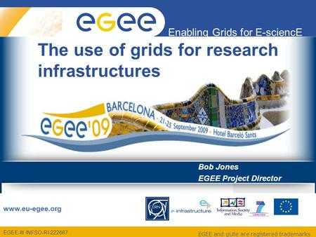 EGEE-III INFSO-RI-222667 Enabling Grids for E-sciencE www.eu-egee.org EGEE and gLite are registered trademarks The use of grids for research infrastructures.