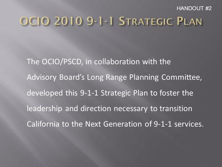 The OCIO/PSCD, in collaboration with the Advisory Board's Long Range Planning Committee, developed this 9-1-1 Strategic Plan to foster the leadership and.