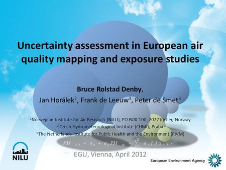 Uncertainty assessment in European air quality mapping and exposure studies Bruce Rolstad Denby, Jan Horálek 2, Frank de Leeuw 3, Peter de Smet 3 1 Norwegian.