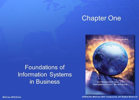 McGraw-Hill/Irwin ©2008,The McGraw-Hill Companies, All Rights Reserved Foundations of Information Systems in Business Chapter One.