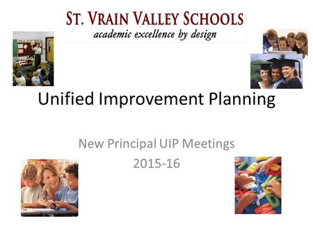 Unified Improvement Planning New Principal UIP Meetings 2015-16.