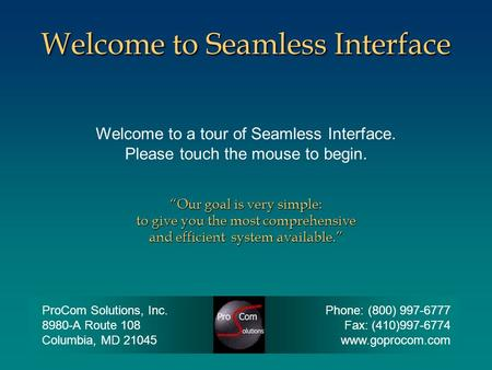 "Welcome to Seamless Interface Welcome to a tour of Seamless Interface. Please touch the mouse to begin. ""Our goal is very simple: to give you the most."