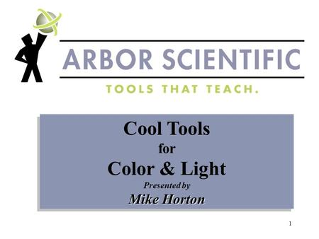 1 Cool Tools for Color & Light Presented by Mike Horton Cool Tools for Color & Light Presented by Mike Horton.