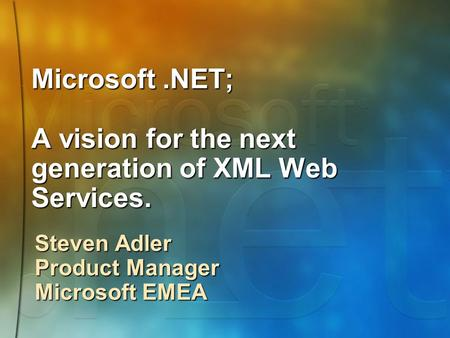Microsoft.NET; A vision for the next generation of XML Web Services. Steven Adler Product Manager Microsoft EMEA.