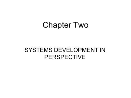 SYSTEMS DEVELOPMENT IN PERSPECTIVE