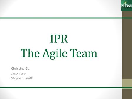 IPR The Agile Team Christina Gu Jason Lee Stephen Smith.