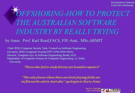 1 Karl Reed/acs National Conf 2004-off shoring OFFSHORING-HOW TO PROTECT THE AUSTRALIAN SOFTWARE INDUSTRY BY REALLY TRYING Chair IEEE-Computer Society.