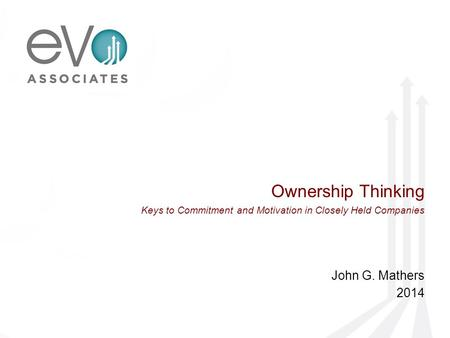 Ownership Thinking Keys to Commitment and Motivation in Closely Held Companies John G. Mathers 2014.