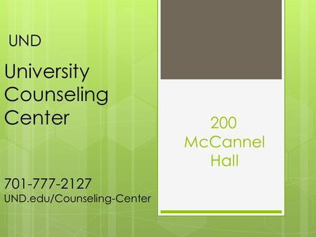200 McCannel Hall UND University Counseling Center 701-777-2127 UND.edu/Counseling-Center.