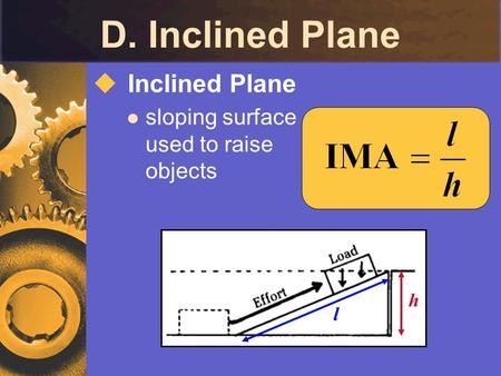 D. Inclined Plane  Inclined Plane sloping surface used to raise objects h l.