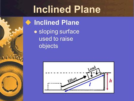 Inclined Plane  Inclined Plane sloping surface used to raise objects h l.