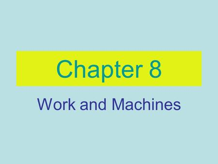 Chapter 8 Work and Machines. Work: ___________________________________________________________ ________________________________________________________________.