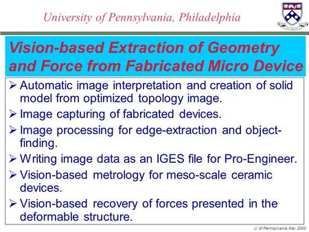 U. of Pennsylvania, Mar. 2000 University of Pennsylvania, Philadelphia  Automatic image interpretation and creation of solid model from optimized topology.
