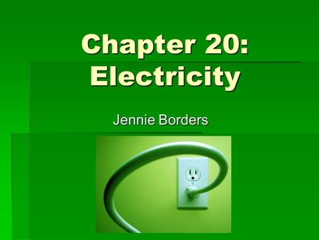 Chapter 20: Electricity Jennie Borders.