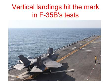 Vertical landings hit the mark in F-35B's tests. The crew of the Wasp hasn't gone far since leaving Norfolk in early October. The amphibious assault ship.