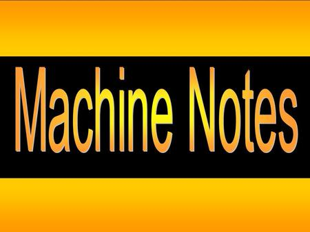 Machine Notes.