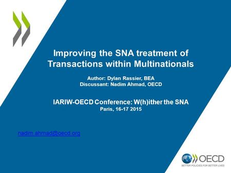 Improving the SNA treatment of Transactions within Multinationals Author: Dylan Rassier, BEA Discussant: Nadim Ahmad, OECD IARIW-OECD Conference: W(h)ither.