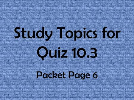 Study Topics for Quiz 10.3 Packet Page 6. FRENCH REVOLUTION How did the French Revolution begin? What was one of the first events? The storming of the.