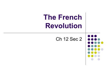 The French Revolution Ch 12 Sec 2 The Spread of the Revolution King Louis XVI allowed the Estates to Meet. But moved troops to Paris and Versailles.