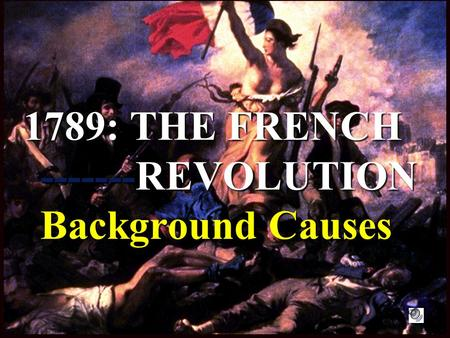 1789: THE FRENCH -------REVOLUTION Background Causes.
