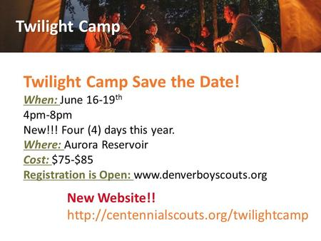 Twilight Camp Twilight Camp Save the Date! When: June 16-19 th 4pm-8pm New!!! Four (4) days this year. Where: Aurora Reservoir Cost: $75-$85 Registration.