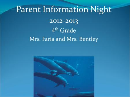 Parent Information Night 2012-2013 4 th Grade Mrs. Faria and Mrs. Bentley.
