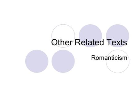 Other Related Texts Romanticism. Why have related texts? Related texts are texts that you have to find that have something to do with the ways of thinking.