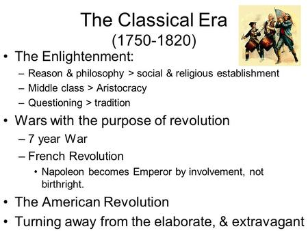 The Classical Era (1750-1820) The Enlightenment: –Reason & philosophy > social & religious establishment –Middle class > Aristocracy –Questioning > tradition.