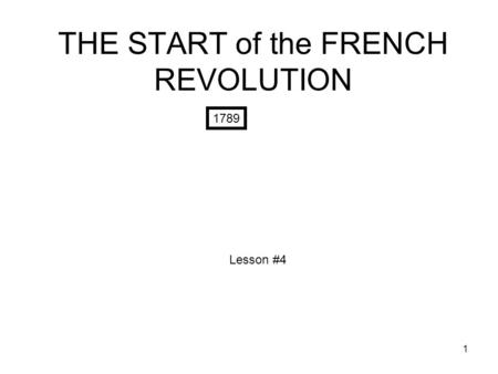 THE START of the FRENCH REVOLUTION 1 1789 Lesson #4.