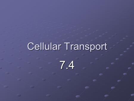 Cellular Transport 7.4. I. Passive Transport A Passive Transport- The movement of particles across the plasma membrane WITHOUT USING ENERGY. 1. Goes WITH.