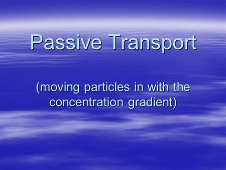 Passive Transport (moving particles in with the concentration gradient)