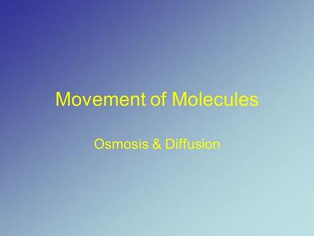 Movement of Molecules Osmosis & Diffusion. Terms to Know Mixture - a substance consisting of two or more substances mixed together (not in fixed proportions.