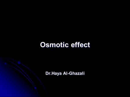 Osmotic effect Dr.Haya Al-Ghazali. Osmotic pressure: Osmotic pressure: is the pressure applied by a solution to prevent the inward flow of water across.