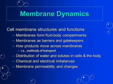 Membrane Dynamics Cell membrane structures and functions –Membranes form fluid body compartments –Membranes as barriers and gatekeepers –How products.
