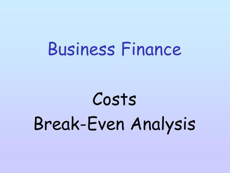 "Business Finance Costs Break-Even Analysis. Revenue and Costs ""Revenue"" is income earned by a firm when they sell either the goods it makes or the services."
