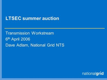 LTSEC summer auction Transmission Workstream 6 th April 2006 Dave Adlam, National Grid NTS.