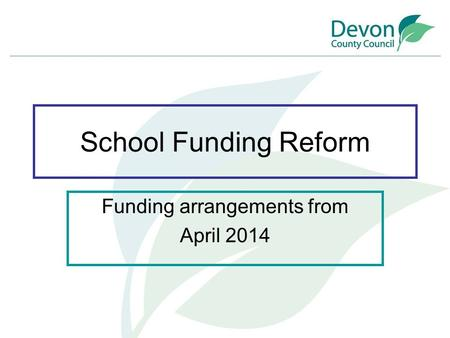 School Funding Reform Funding arrangements from April 2014.