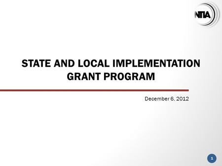 STATE AND LOCAL IMPLEMENTATION GRANT PROGRAM 1 December 6, 2012.