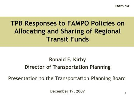 1 TPB Responses to FAMPO Policies on Allocating and Sharing of Regional Transit Funds Presentation to the Transportation Planning Board Item 14 Ronald.