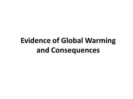 Evidence of Global Warming and Consequences. Average Global Temperatures are Rising Current climate data (past few hundred years) is more accurate due.
