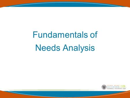 Fundamentals of Needs Analysis 2 How is EFC Determined? Three regular full data formulas –Dependent student –Independent student –Independent student.
