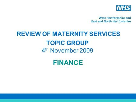 REVIEW OF MATERNITY SERVICES TOPIC GROUP 4 th November 2009 FINANCE.