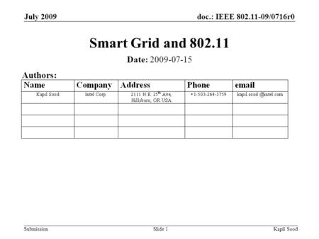 Doc.: IEEE 802.11-09/0716r0 Submission July 2009 Kapil SoodSlide 1 Smart Grid and 802.11 Date: 2009-07-15 Authors: