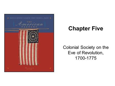 Chapter Five Colonial Society on the Eve of Revolution, 1700-1775.