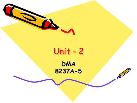Unit - 2 DMA8237A-5. Basic DMA operation: The direct memory access (DMA) I/O technique provides direct access to the memory while the microprocessor is.