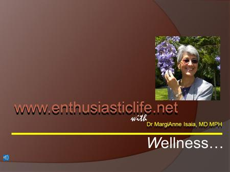 Dr MargiAnne Isaia, MD MPH with www.enthusiasticlife.net Wellness…