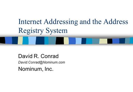 Internet Addressing and the Address Registry System David R. Conrad Nominum, Inc.
