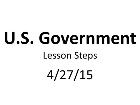 U.S. Government Lesson Steps 4/27/15. Previous Standards Review Standard 4-a&b Review Quiz.