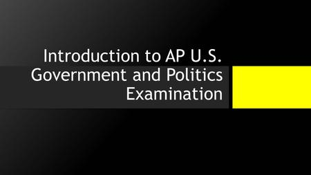 Introduction to AP U.S. Government and Politics Examination.