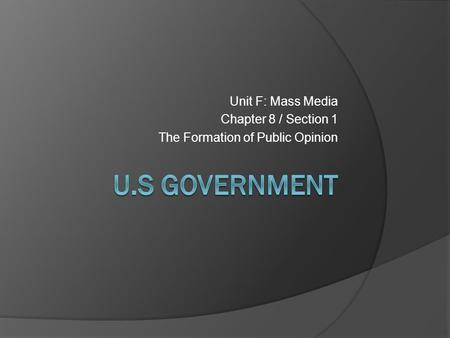 U.S Government Unit F: Mass Media Chapter 8 / Section 1
